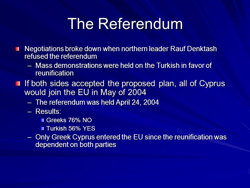 The Referendum Negotiations broke down when northern leader Rauf Denktash refused the referendum.