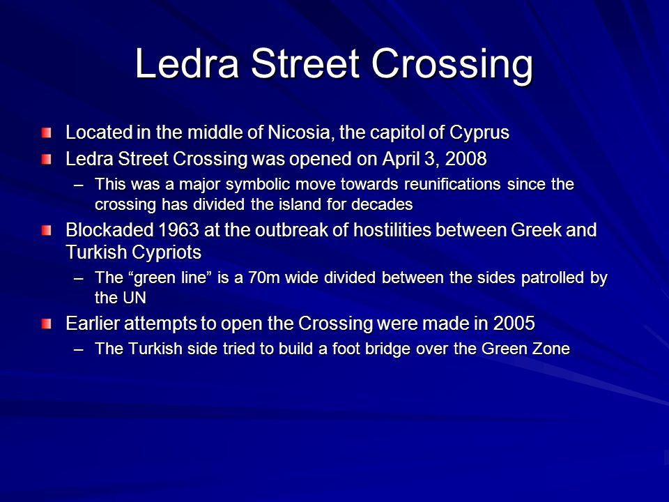 Ledra Street Crossing Located in the middle of Nicosia, the capitol of Cyprus. Ledra Street Crossing was opened on April 3, 2008.
