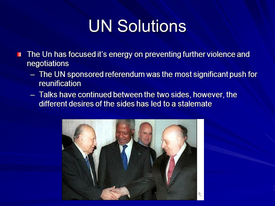 UN Solutions The Un has focused it's energy on preventing further violence and negotiations.
