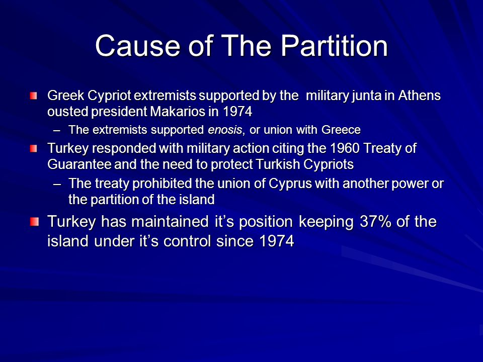 Cause of The Partition Greek Cypriot extremists supported by the military junta in Athens ousted president Makarios in 1974.