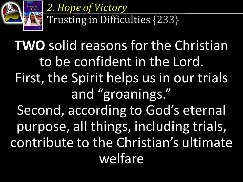 TWO solid reasons for the Christian to be confident in the Lord.