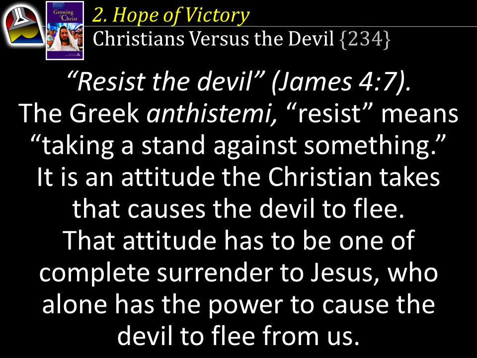 Resist the devil (James 4:7).