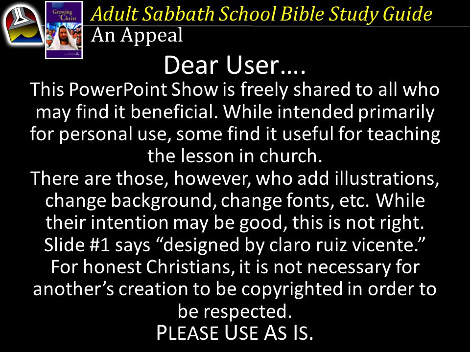 Dear User…. PLEASE USE AS IS. Adult Sabbath School Bible Study Guide