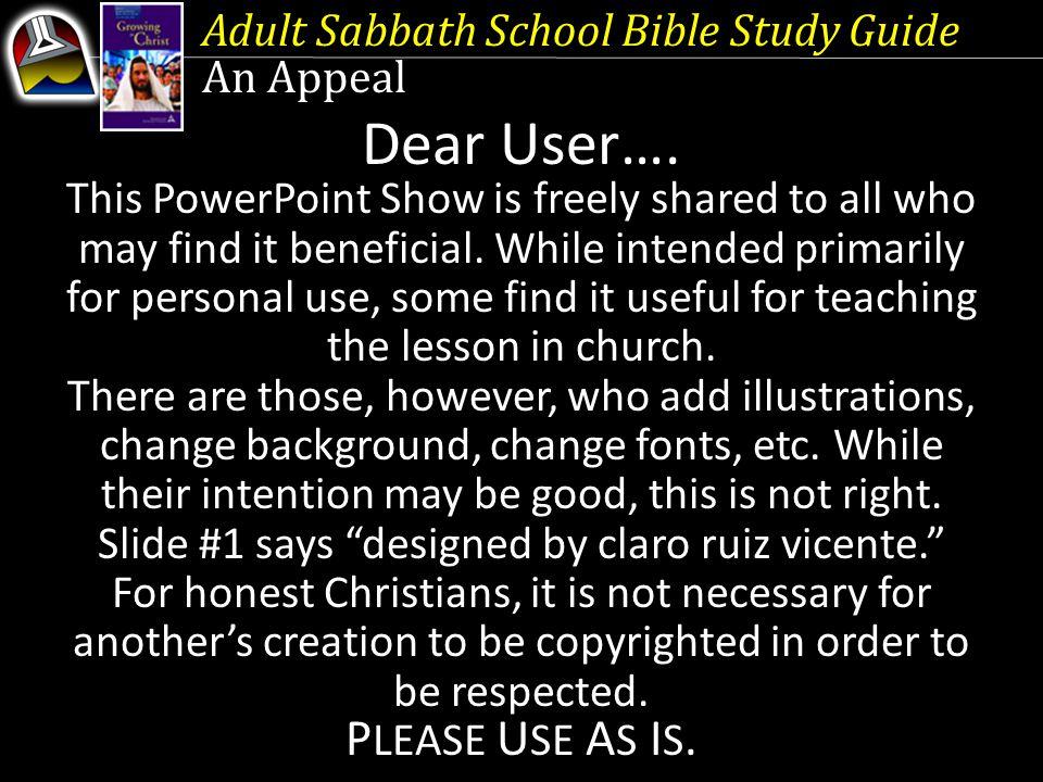 Dear User…. PLEASE USE AS IS. Adult Sabbath School Bible Study Guide