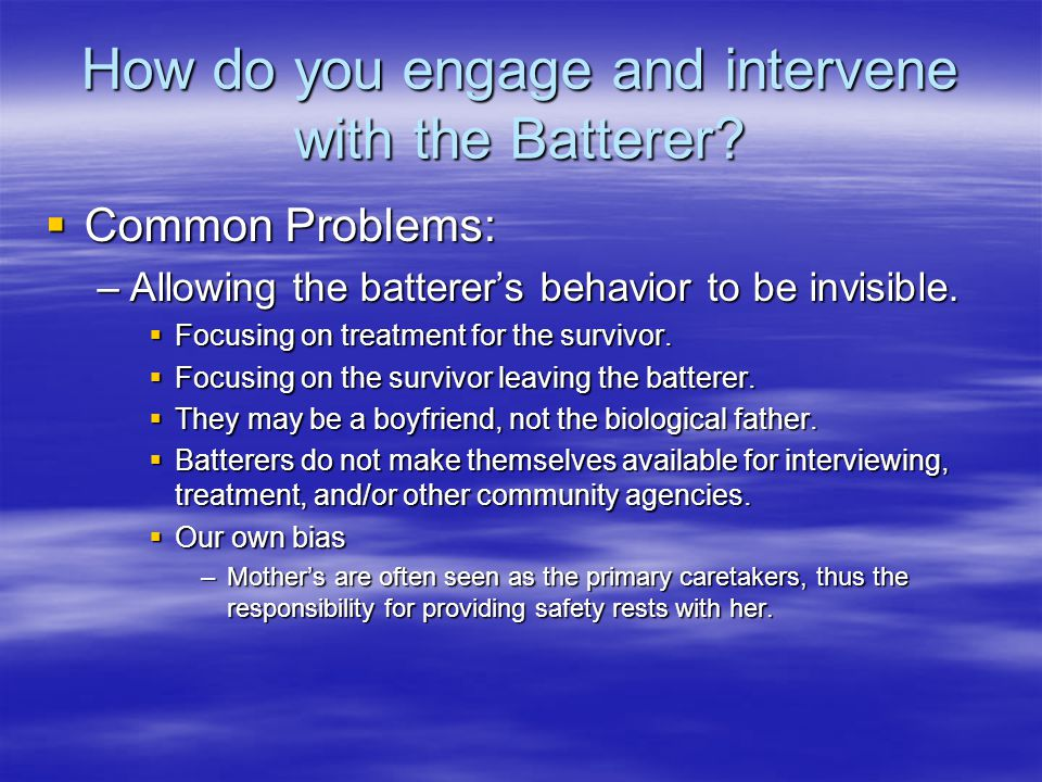 How do you engage and intervene with the Batterer