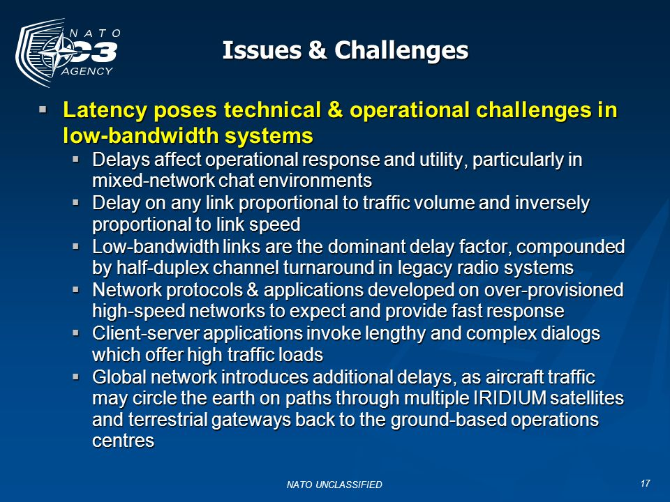Issues & Challenges Latency poses technical & operational challenges in low-bandwidth systems.