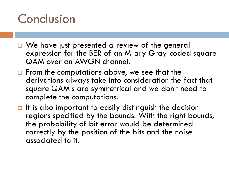 Conclusion We have just presented a review of the general expression for the BER of an M-ary Gray-coded square QAM over an AWGN channel.