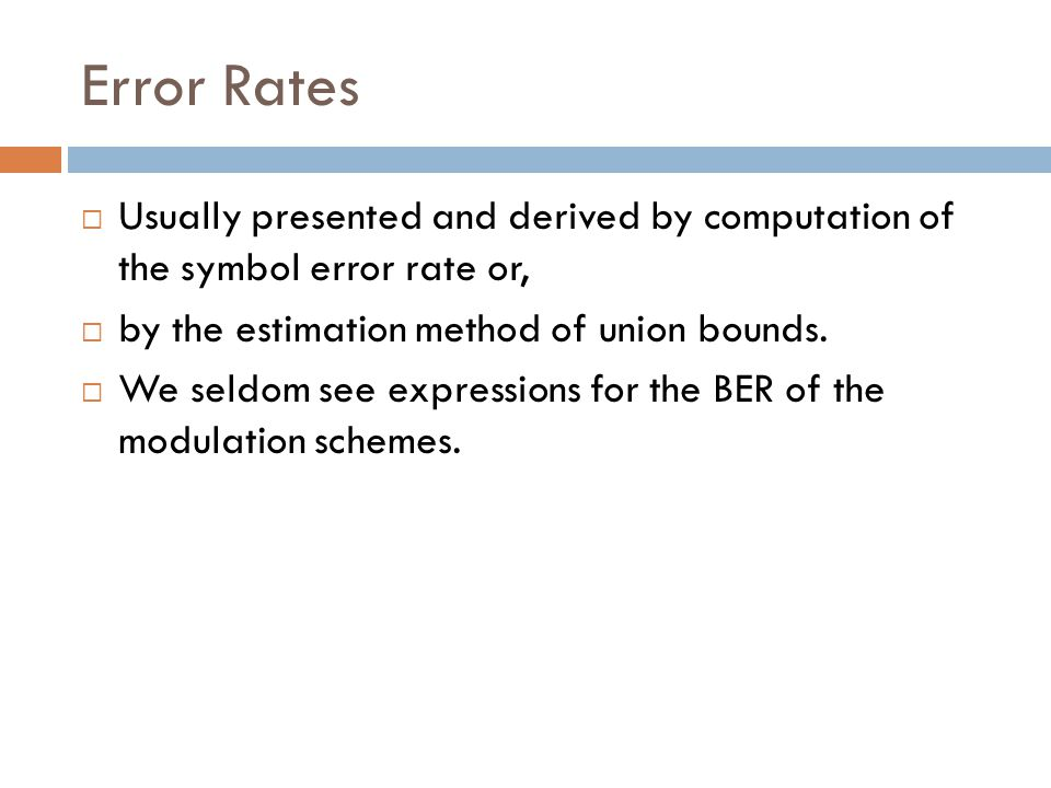 Error Rates Usually presented and derived by computation of the symbol error rate or, by the estimation method of union bounds.