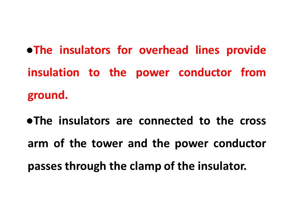 ●The insulators for overhead lines provide insulation to the power conductor from ground.
