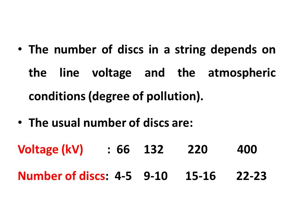 The number of discs in a string depends on the line voltage and the atmospheric conditions (degree of pollution).