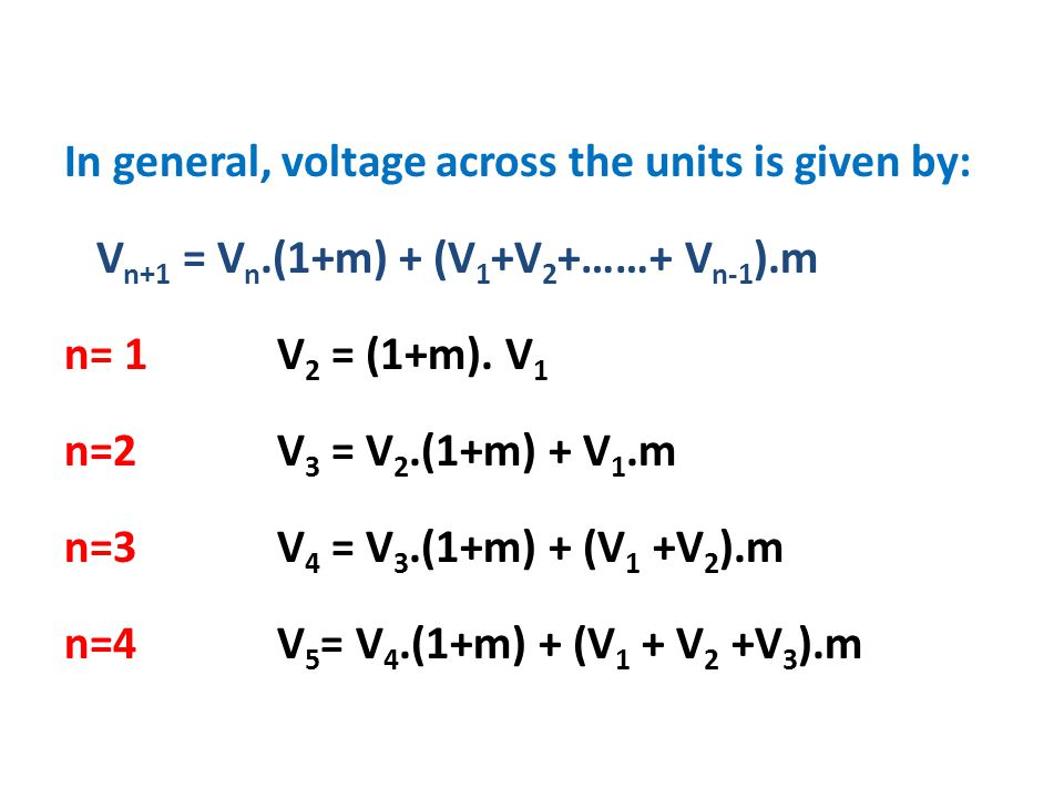 In general, voltage across the units is given by: Vn+1 = Vn
