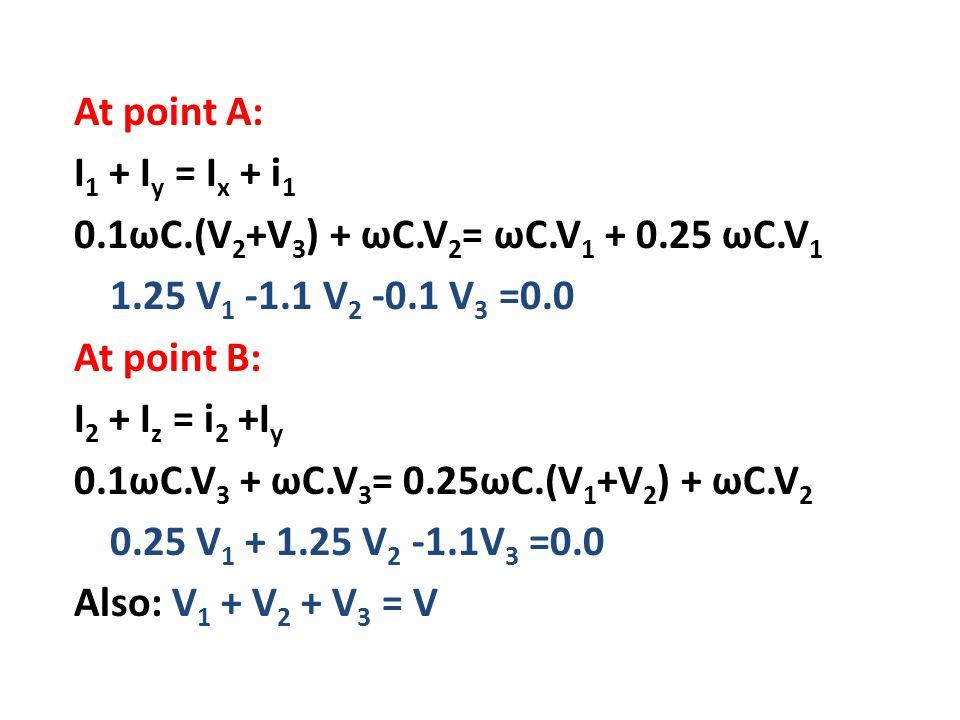 At point A: I1 + Iy = Ix + i1 0. 1ωC. (V2+V3) + ωC. V2= ωC. V1 + 0