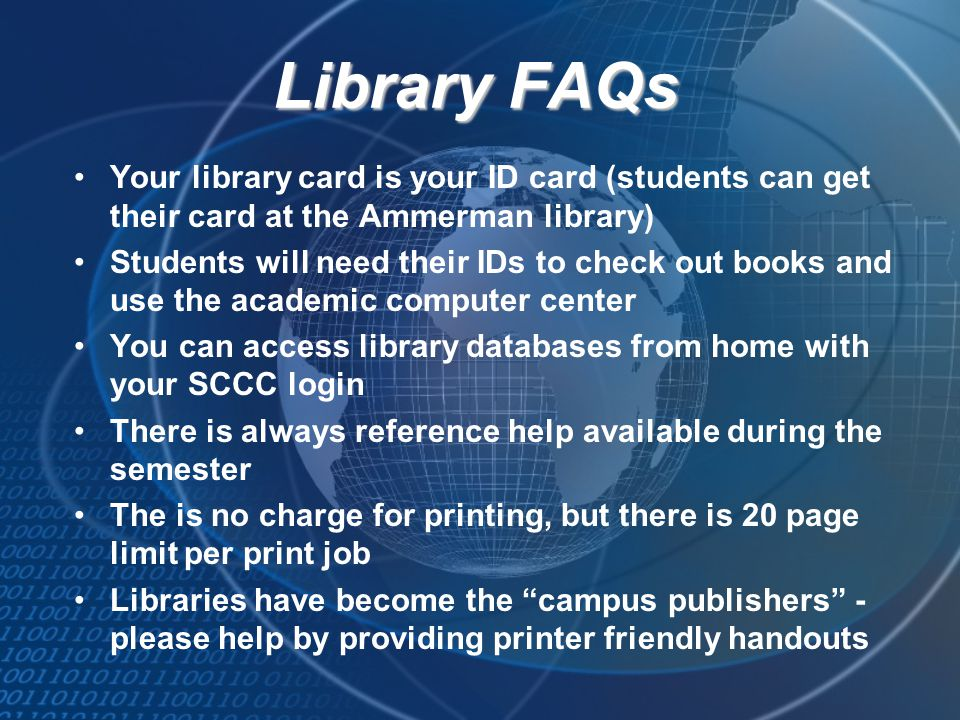 Library FAQs Your library card is your ID card (students can get their card at the Ammerman library)