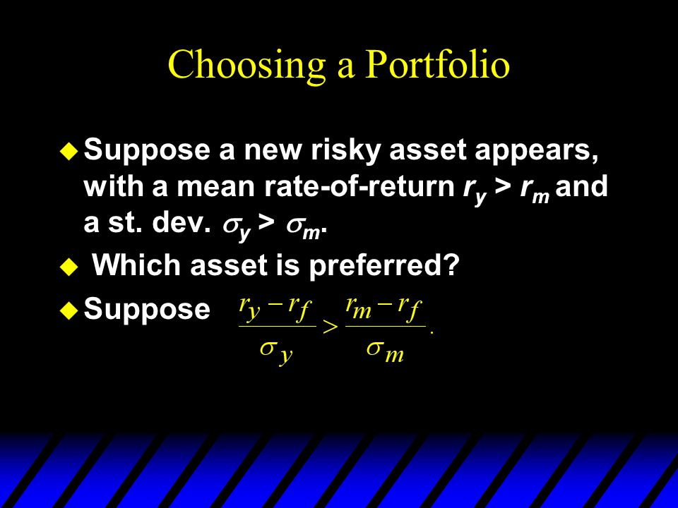 Choosing a Portfolio Suppose a new risky asset appears, with a mean rate-of-return ry > rm and a st. dev. y > m.