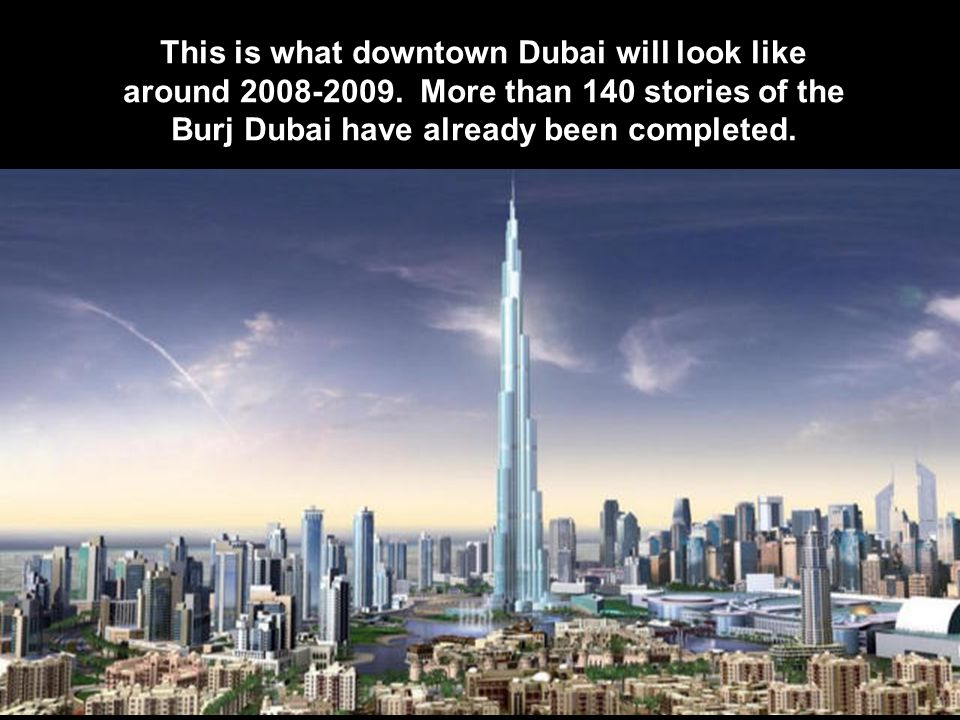 This is what downtown Dubai will look like around 2008-2009