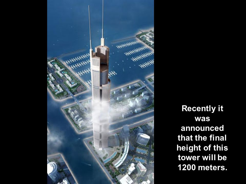 Recently it was announced that the final height of this tower will be 1200 meters.