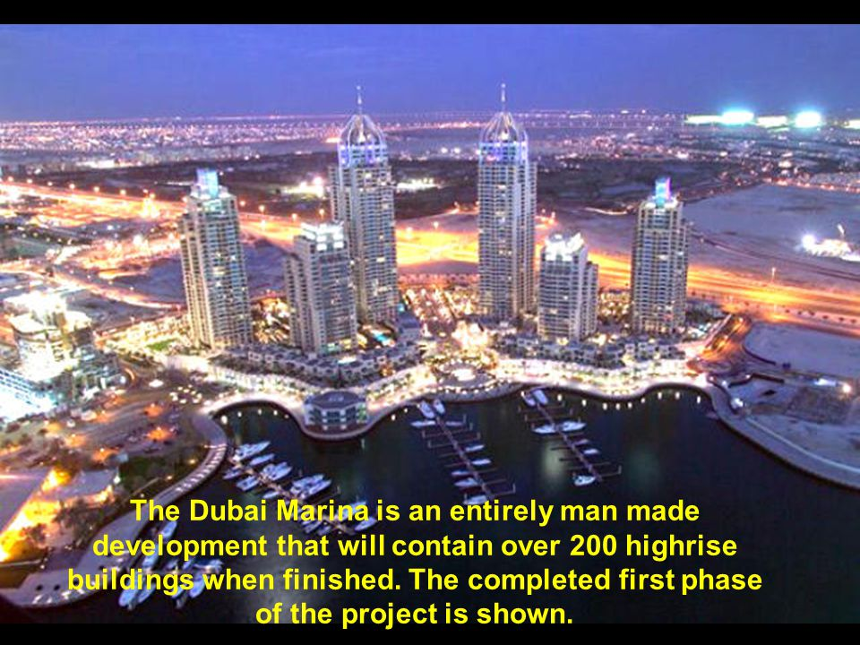 The Dubai Marina is an entirely man made development that will contain over 200 highrise buildings when finished.