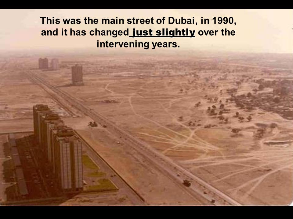 This was the main street of Dubai, in 1990, and it has changed just slightly over the intervening years.