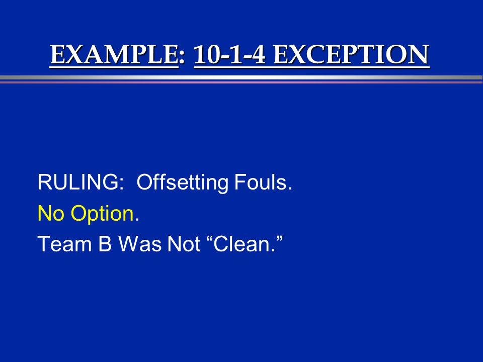 EXAMPLE: 10-1-4 EXCEPTION RULING: Offsetting Fouls. No Option.