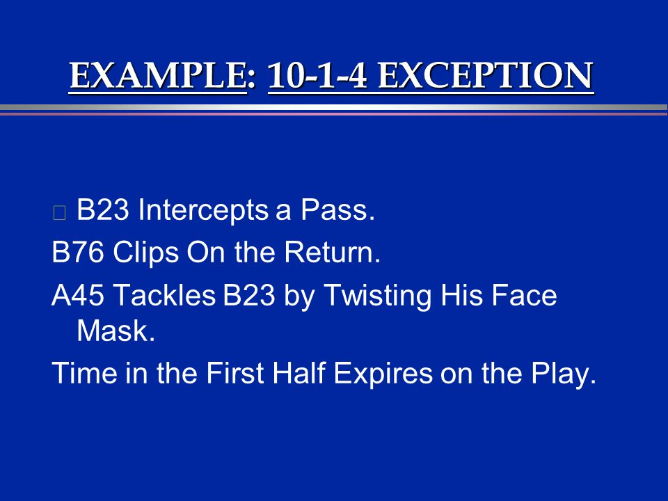 EXAMPLE: 10-1-4 EXCEPTION B23 Intercepts a Pass.