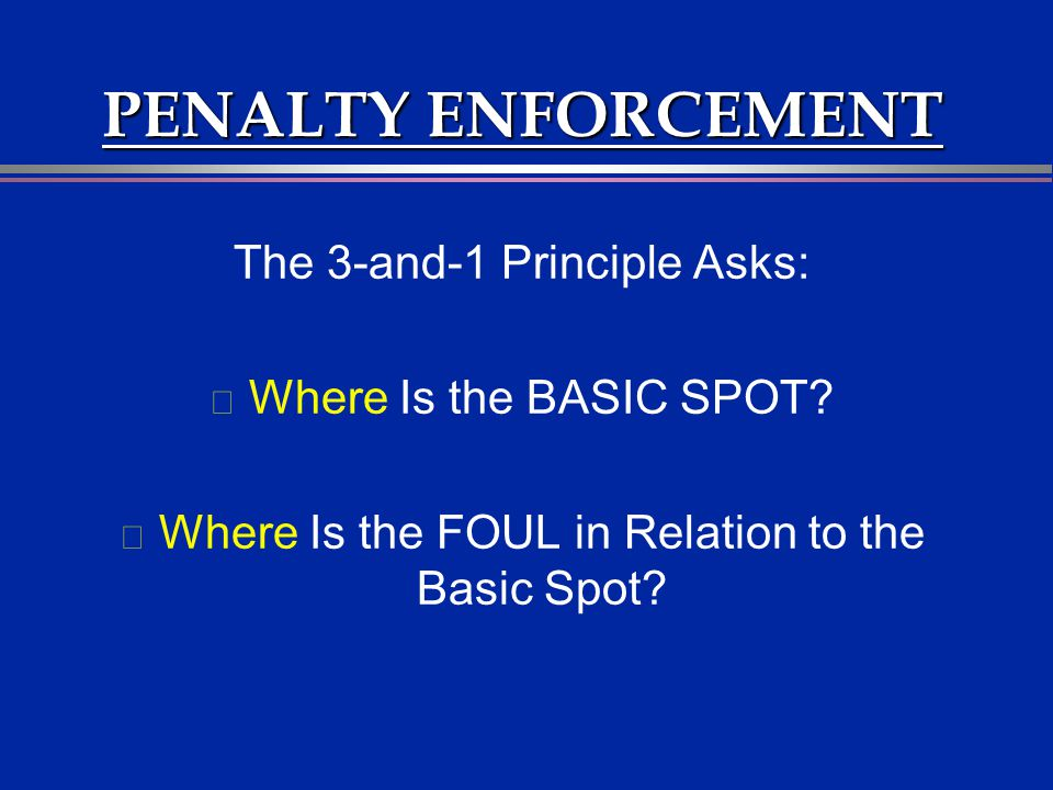 PENALTY ENFORCEMENT The 3-and-1 Principle Asks: