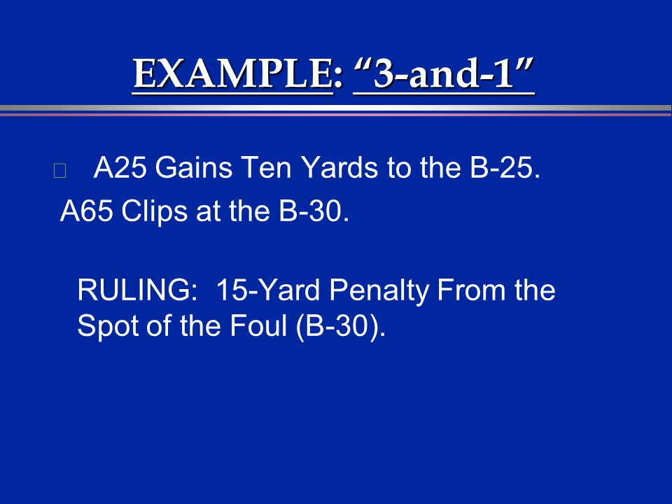 EXAMPLE: 3-and-1 A25 Gains Ten Yards to the B-25.