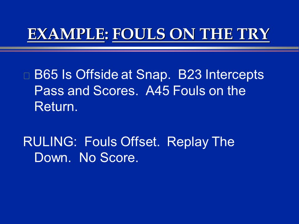 EXAMPLE: FOULS ON THE TRY