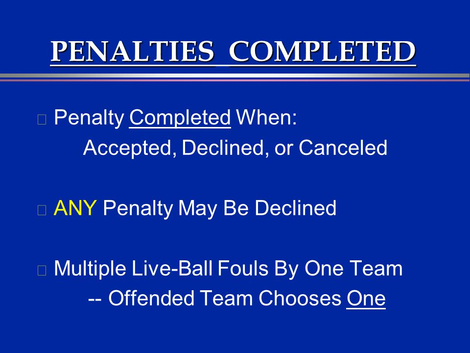 PENALTIES COMPLETED Penalty Completed When:
