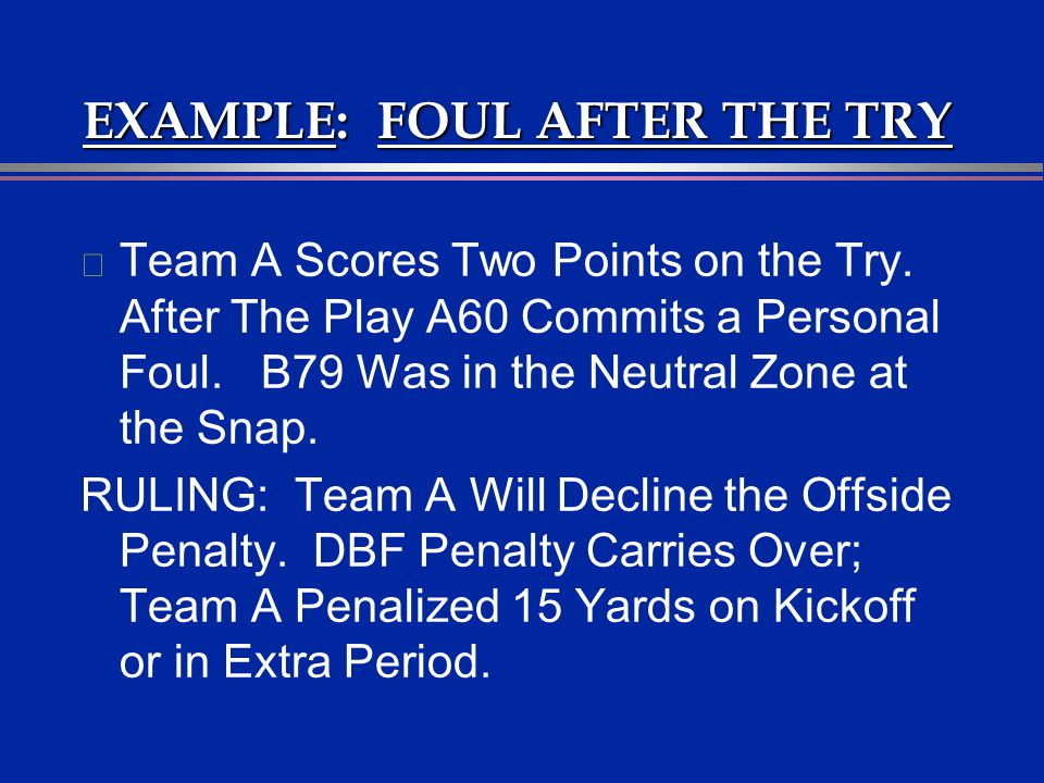 EXAMPLE: FOUL AFTER THE TRY