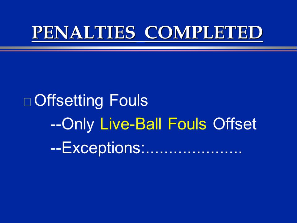 PENALTIES COMPLETED Offsetting Fouls --Only Live-Ball Fouls Offset