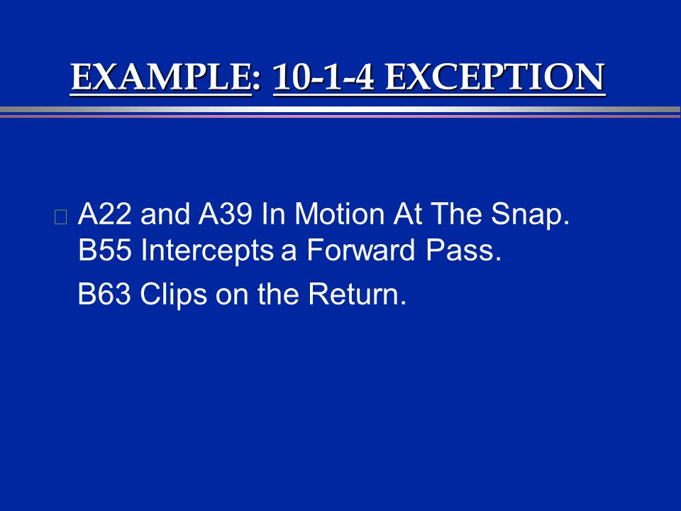 EXAMPLE: 10-1-4 EXCEPTION A22 and A39 In Motion At The Snap.