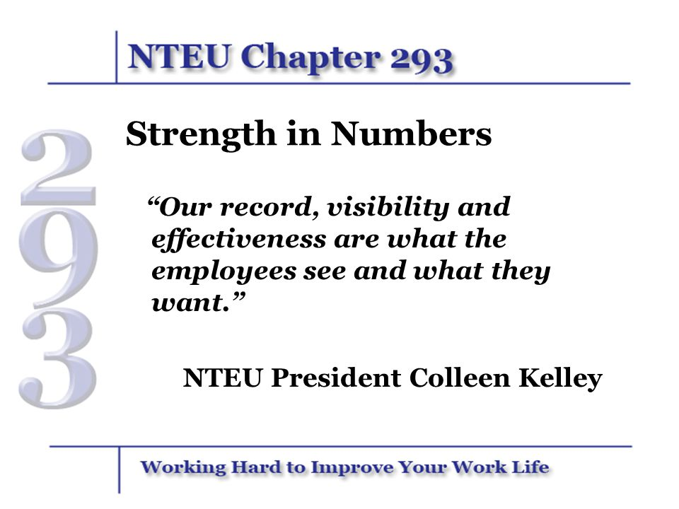 Strength in Numbers Our record, visibility and effectiveness are what the employees see and what they want.