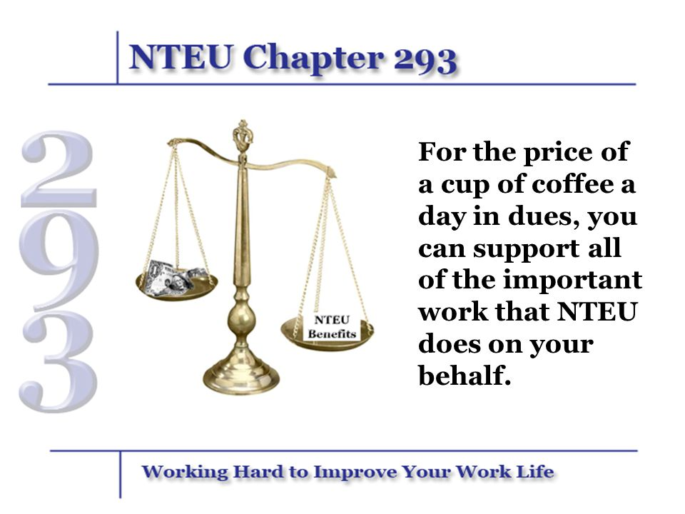 For the price of a cup of coffee a day in dues, you can support all of the important work that NTEU does on your behalf.