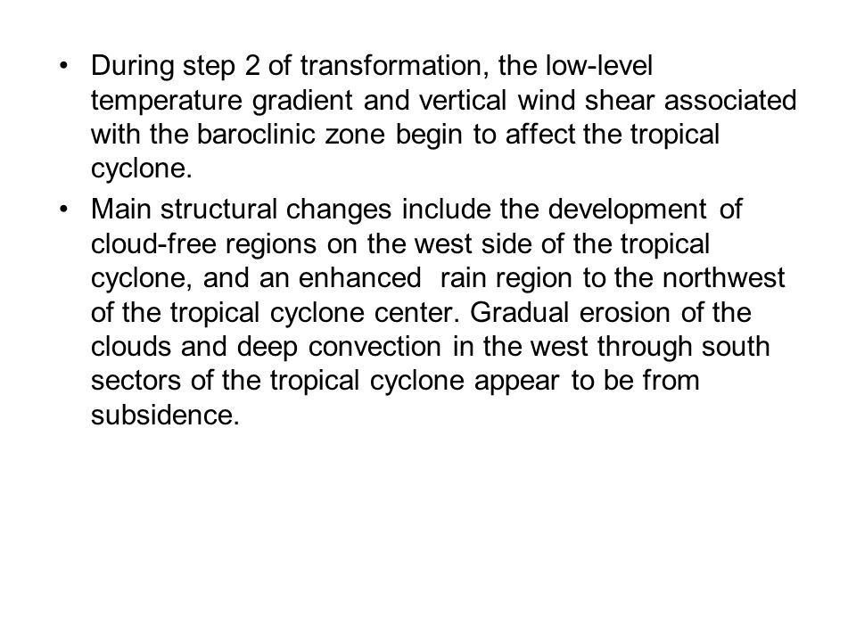 During step 2 of transformation, the low-level temperature gradient and vertical wind shear associated with the baroclinic zone begin to affect the tropical cyclone.