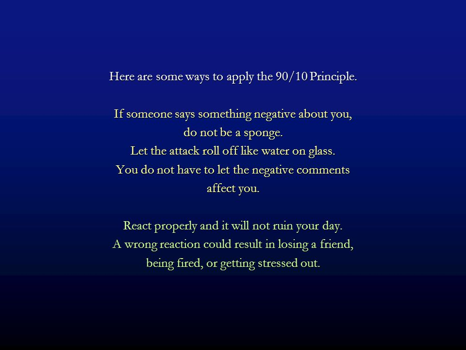 Here are some ways to apply the 90/10 Principle.