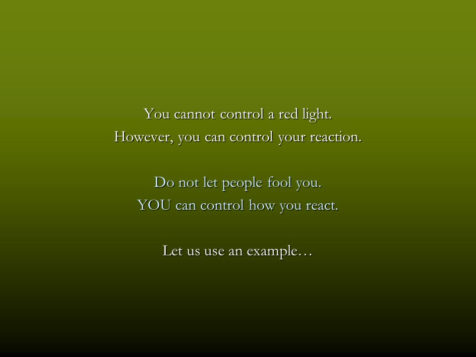 You cannot control a red light.