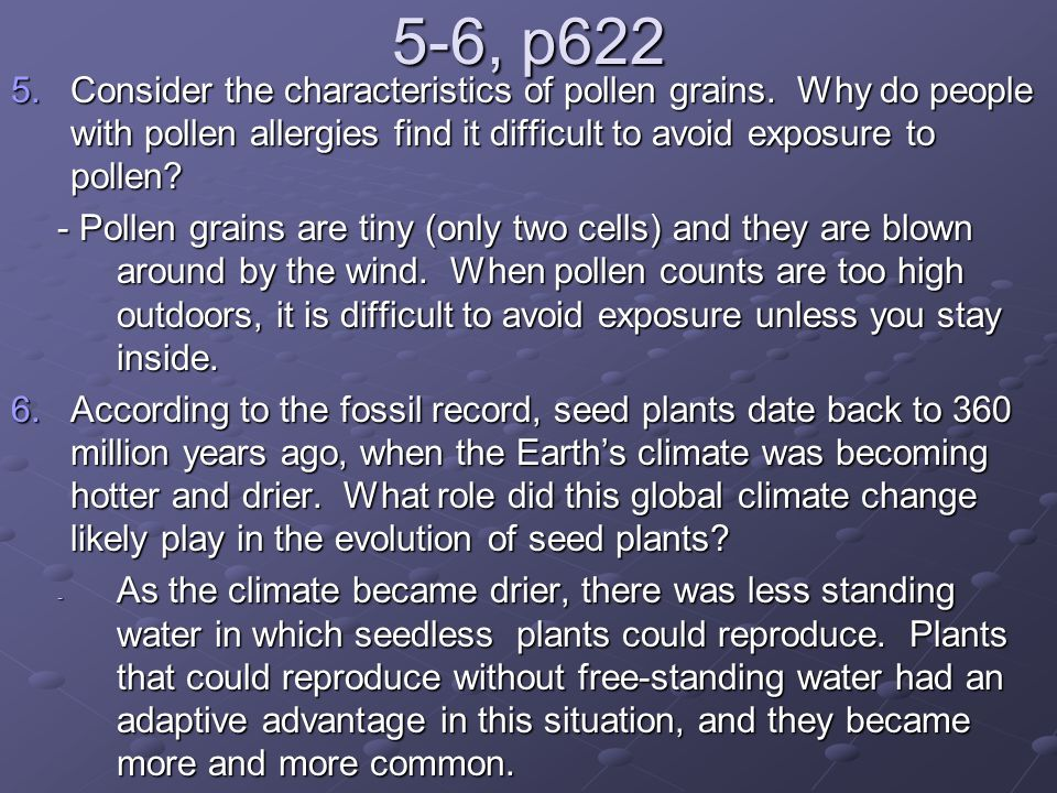 5-6, p622 Consider the characteristics of pollen grains. Why do people with pollen allergies find it difficult to avoid exposure to pollen