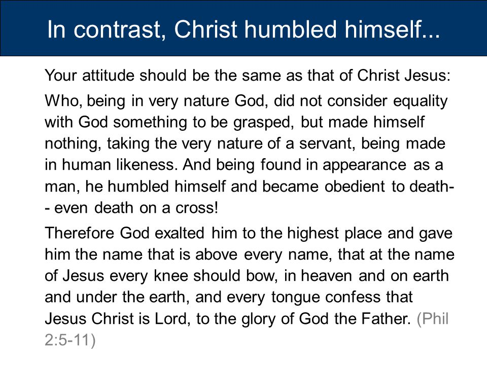 In contrast, Christ humbled himself...