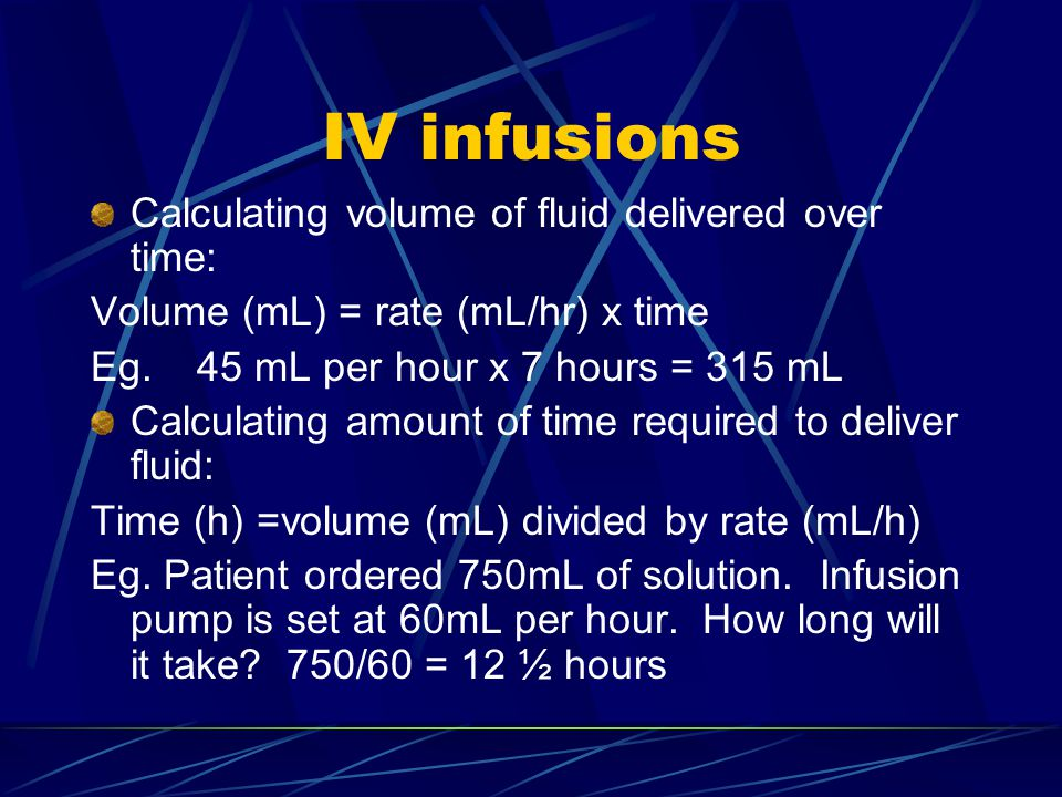 IV infusions Calculating volume of fluid delivered over time: