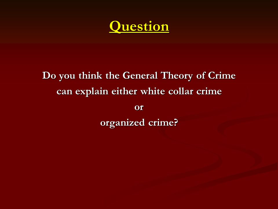 Question Do you think the General Theory of Crime