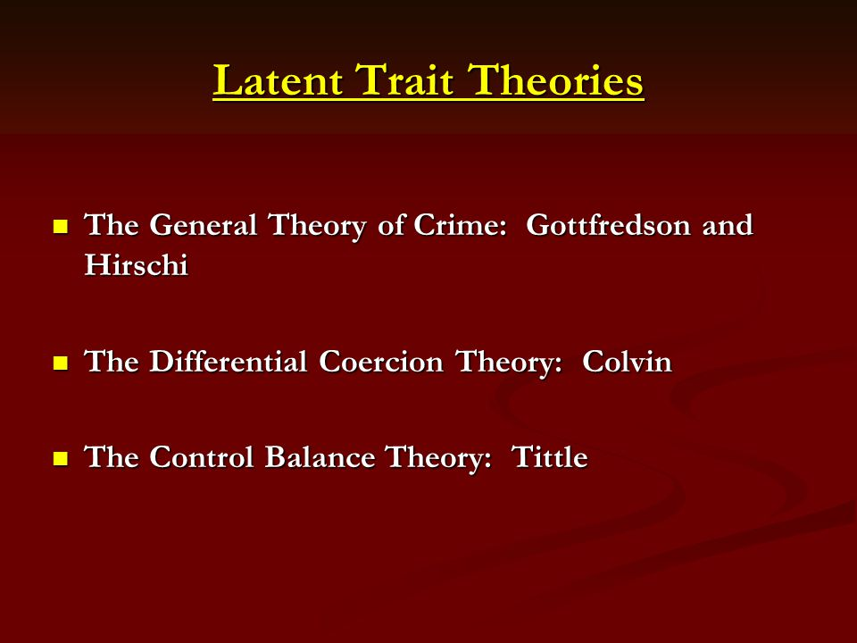 the latent traint theory and violent Latent trait theories latent trait theorists believe that some people have a personal characteristic that controls their inclination to commit crimes.