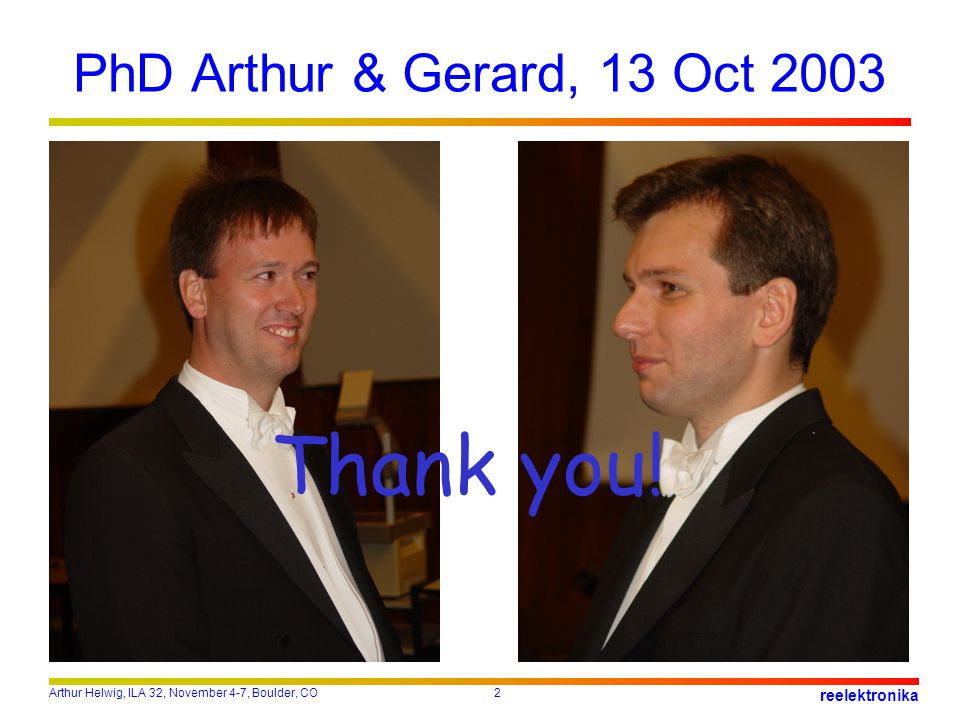 PhD Arthur & Gerard, 13 Oct 2003 Thank you!