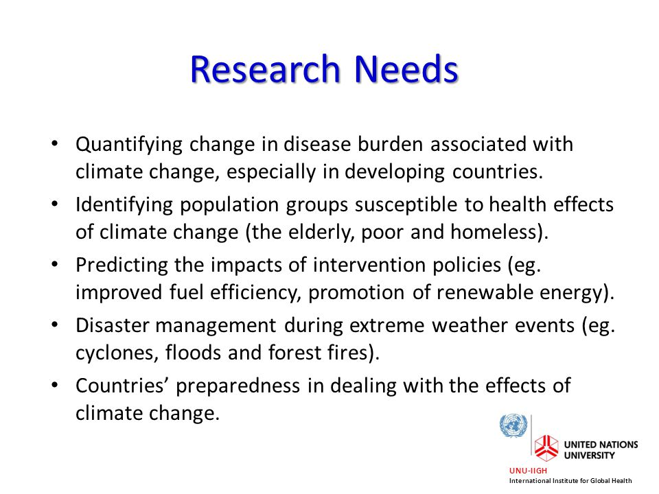 Research Needs Quantifying change in disease burden associated with climate change, especially in developing countries.