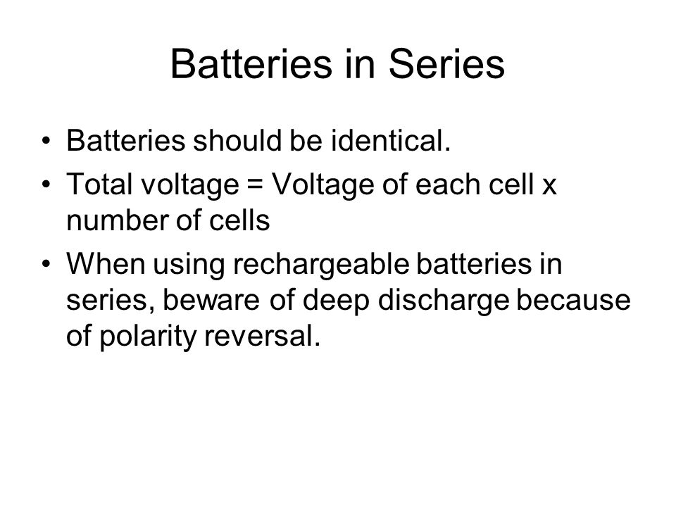 Batteries in Series Batteries should be identical.
