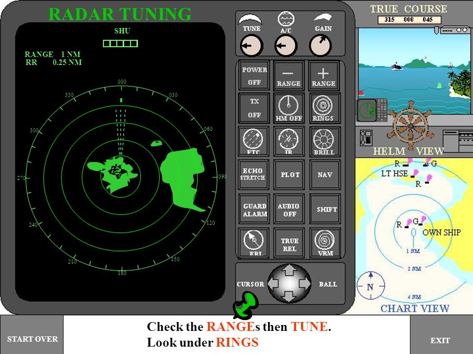 RADAR TUNING Check the RANGEs then TUNE. Look under RINGS SHU
