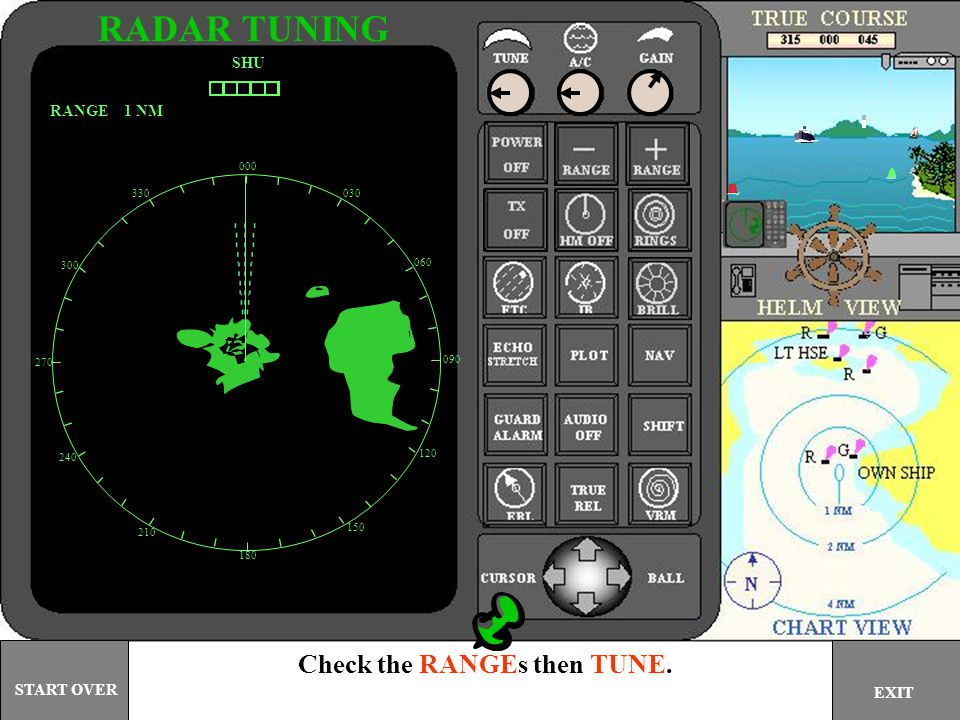 RADAR TUNING Check the RANGEs then TUNE. SHU RANGE 1 NM START OVER