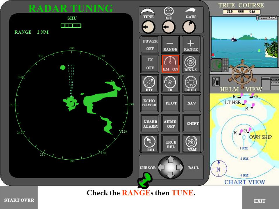 RADAR TUNING Check the RANGEs then TUNE. SHU RANGE 2 NM START OVER