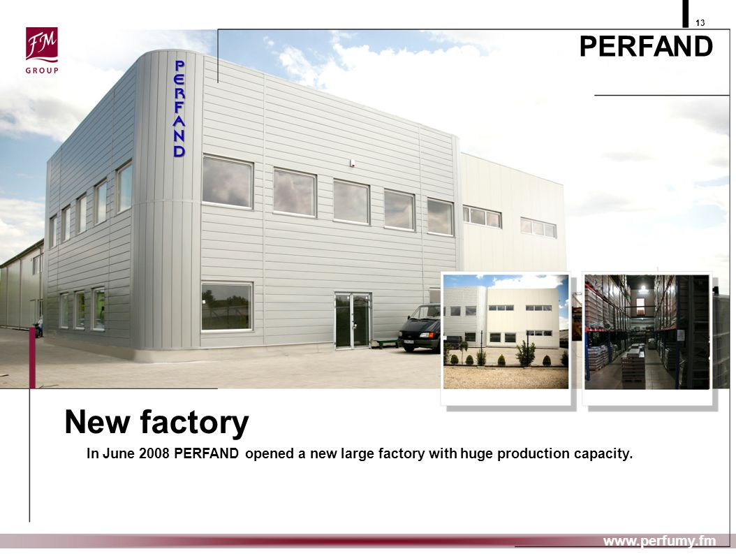 29.10.08 13. PERFAND. New factory. In June 2008 PERFAND opened a new large factory with huge production capacity.