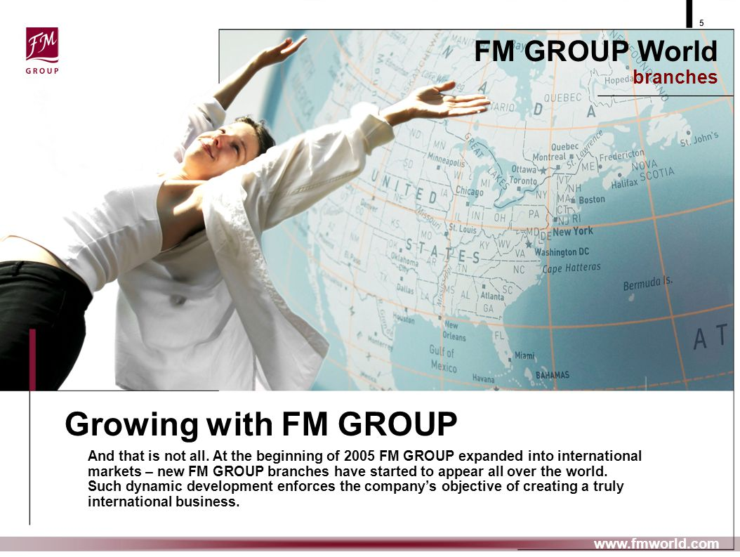 Growing with FM GROUP FM GROUP World branches