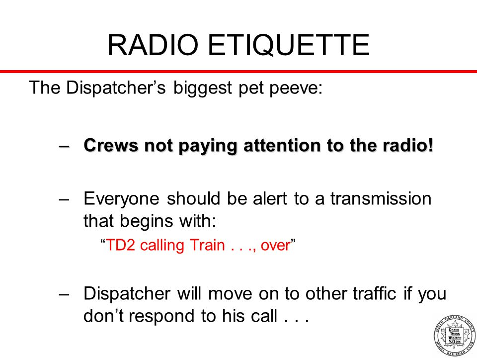 RADIO ETIQUETTE The Dispatcher's biggest pet peeve: